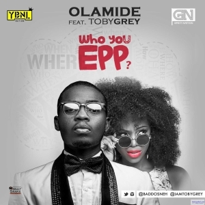 Olamide - Who You Epp? (Freestyle) ft. Toby Grey